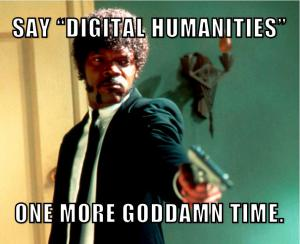 meme-say-digital-humanities-one-more-time
